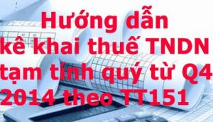 Không phải nộp báo cáo thuế TNDN tạm tính kể từ quí 4-2014 nhưng tạm nộp thuế TNDN theo quý bằng 20% thuế TNDN cả năm